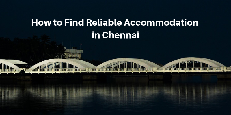 How to Find Reliable Accommodation in Chennai