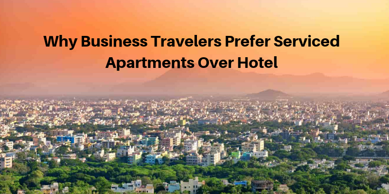 Why Business Travelers Prefer Serviced Apartments Over Hotel